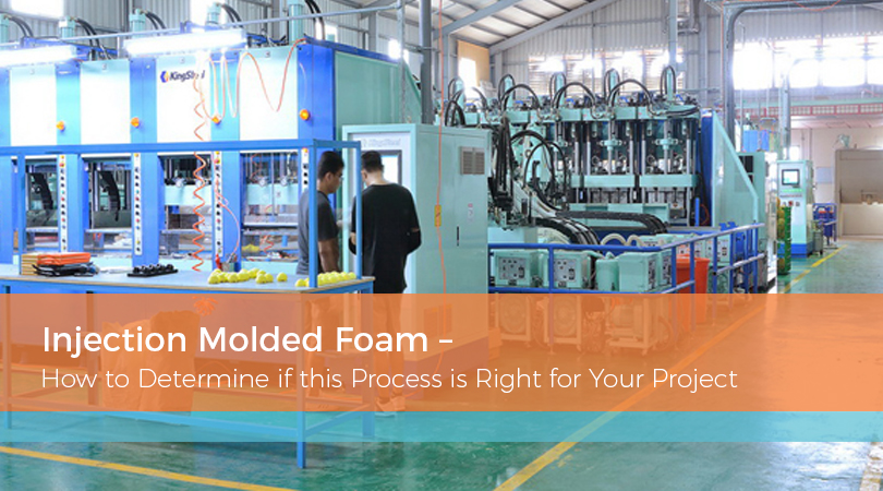 Injection Molded Foam – How to Determine if this Process is Right for Your Project