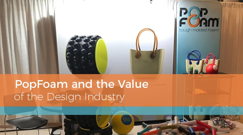 PopFoam and the Value of the Design Industry