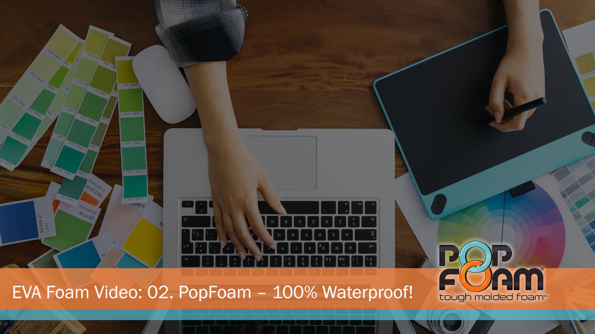 EVA Foam Video: 02. PopFoam – 100% Waterproof!