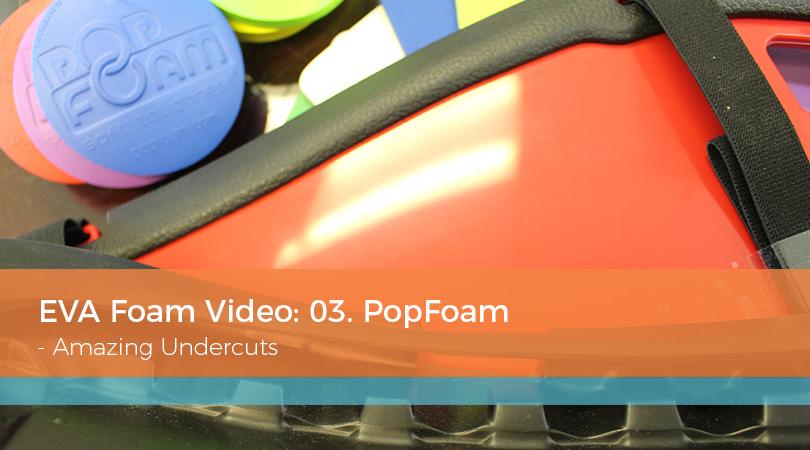 EVA Foam Video: 03. PopFoam - Amazing Undercuts